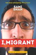 I, Migrant : A Comedian's Journey from Karachi to the Outback