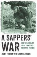 Sappers' War : How the Legendary Aussie Tunnel Rats Fought the Vietcong