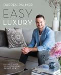 Easy Luxury : An Expert Guide to Creating Your Perfect Home