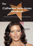The Catherine Zeta-Jones Handbook - Everything You Need to Know about Catherine Zeta-Jones