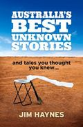 Australia's Best Unknown Stories : And Tales You Thought You Knew...