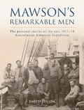 Mawson's Remarkable Men : The Personal Stories of the Epic 1911-14 Australasian Antarctic Ex...
