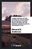 A brief history of the Church of Jesus Christ of Latter-day Saints: from the birth of the pr...
