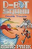 Double Trouble: D-Bot Squad 3