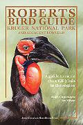 Roberts Bird Guide: Kruger National Park and Adjacent Lowveld: A Guide to More than 420 Bird...