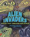 Alien Invaders : Species That Threaten Our World