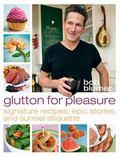 Glutton for Pleasure : Signature Recipes, Epic Stories, and Surreal Etiquette