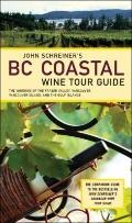 John Schreiner's BC Coastal Wine Tour Guide: The Wineries of the Fraser Valley, Vancouver, V...
