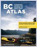 BC Coastal Recreation Kayaking and Small Boat Atlas: British Columbia's South Coast and East...