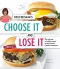 Rose Reisman's Choose It and Lose It: The Roadmap to Healthy Eating at your Favourite Canadi...