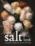 Salt Book : Your Guide to Salting Wisely and Well, with Recipes