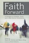 Faith Forward : A Dialogue on Children, Youth, and a New Kind of Christianity