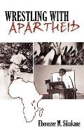 Wrestling with Apartheid : An Autobiography