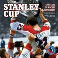 Stanley Cup : 120 Years of Hockey Supremacy