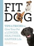 Fit Dog : Tips and Tricks to Give Your Pet a Longer, Healthier, Happier Life