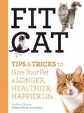 Fit Cat : Tips and Tricks to Give Your Pet a Longer, Healthier, Happier Life