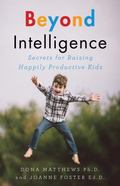 Beyond Intelligence : Secrets for Raising Happily Productive Kids