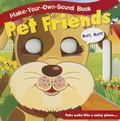 Pet Friends (Make-Your-Own-Sound Books)