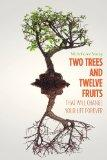 Two Trees and Twelve Fruits That Will Change Your Life Forever