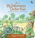 Be a Wilderness Detective : Solving the Mysteries of Eastern Canadian Fields, Woods, and Coa...