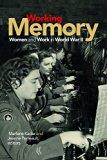 Working Memory: Women and Work in World War II (Life Writing)