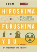 From Hiroshima to Fukushima to You : A Primer on Radiation and Health