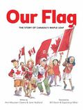 Our Flag : The Story of Canada's Maple Leaf