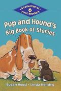 Pup and Hound's Big Book of Stories : A Collection of 6 First Readers