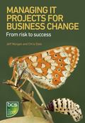 Managing Business Change Projects : From Risk to Success