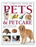 Complete Book of Pets and Petcare : The Essential Family Reference Guide to Pet Breeds and P...
