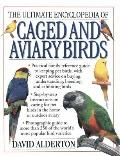 Ultimate Encyclopedia of Caged and Aviary Birds : Practical family reference guide to keepin...