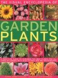 The Visual Encyclopedia of Garden Plants: A practical guide to choosing the best plants for ...