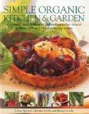 Simple Organic Kitchen & Garden: A complete guide to growing and cooking perfect natural pro...