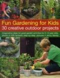 Fun Gardening for Kids - 30 Creative Outdoor Projects : Imaginative Ideas for Great Activiti...