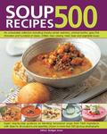 500 Soup Recipes : An Unbeatable Collection Including Chunky Winter Warmers, Oriental Broths...