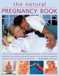 Natural Pregnancy Book : How to Have a Happy, Healthy Pregnancy and Birth - All the Medical ...