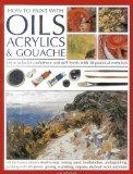 How To Paint With Oils, Acrylics and Gouache: Learn to build confidence and skill levels wit...