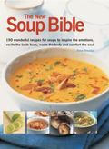 New Soup Bible : 190 Wonderful Recipes for Soups That Will Inspire the Emotions, Excite the ...