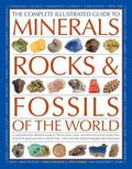 Complete Illustrated Guide to Minerals, Rocks and Fossils of the World : A Comprehensive Ref...