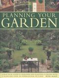 Planning Your Garden : A Practical Guide to Designing and Planting Your Garden, with 15 Plan...