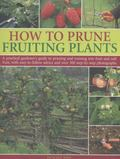How to Prune Fruiting Plants : A Practical Gardener's Guide to Pruning and Training Tree Fru...