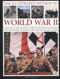 Illustrated Witness to World War II : A History of the Greatest Conflict the World Has Known...