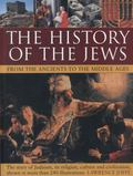 History of the Jews from the Ancients to the Middle Ages : The Story of Judaism, Its Religio...