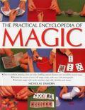 Practical Encyclopedia of Magic : How to Perform Amazing Close-up Tricks, Baffling Optical I...