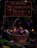 Ultimate Mushroom Book : The Complete Guide to Mushrooms - a Photographic a-Z of Types and 1...