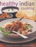 Healthy Indian Cooking : Enjoy the Authentic Taste, Texture and Flavour of Classic Indian Di...