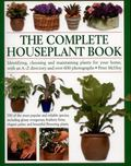 Complete Houseplant Book : Identifying, Choosing and Maintaining Plants for Your Home