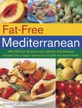 Fat-Free Mediterranean : With 200 Low-Fat and No-Fat Authentic and Delicious Recipes from a ...