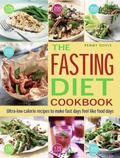 Fasting Diet Cookbook : Ultra-Low Calorie Recipes to Make Fast Days Feel Like Food Days