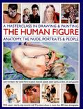 Masterclass in Drawing and Painting the Human Figure : Anatomy, the Nude, Portraits and People
